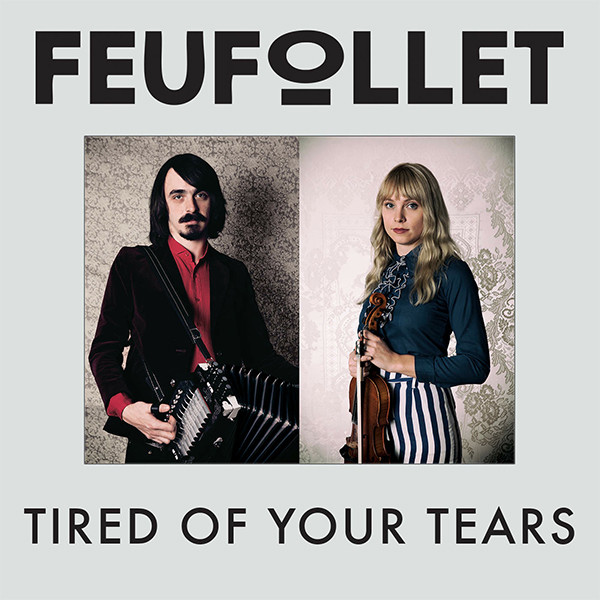 Feufollet - Tired Of Your Tears