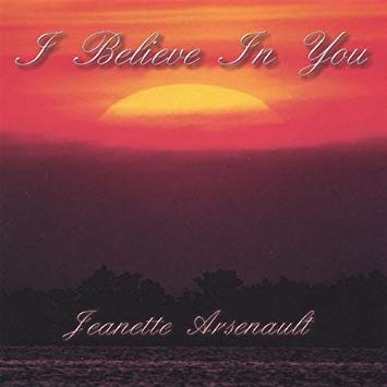 Jeanette Arsenault - I Believe In You