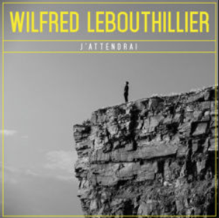 Wilfred LeBouthillier - J'attendrai